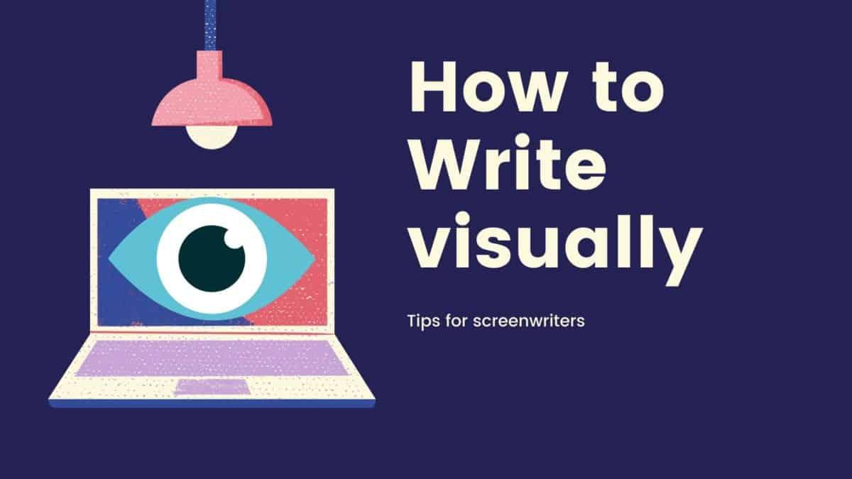Visual Screenwriting: How to Write like a Professional