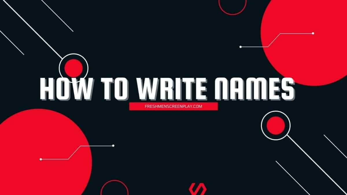 How to Write Names in Screenplays (Characters and Locations)