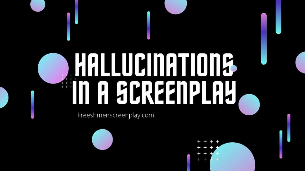 How to Write a Hallucination in a Screenplay
