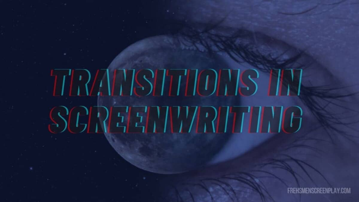 Screenwriting Transitions: The Ultimate Guide